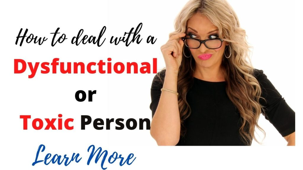 learn how to deal with a dysfunctional or toxic person