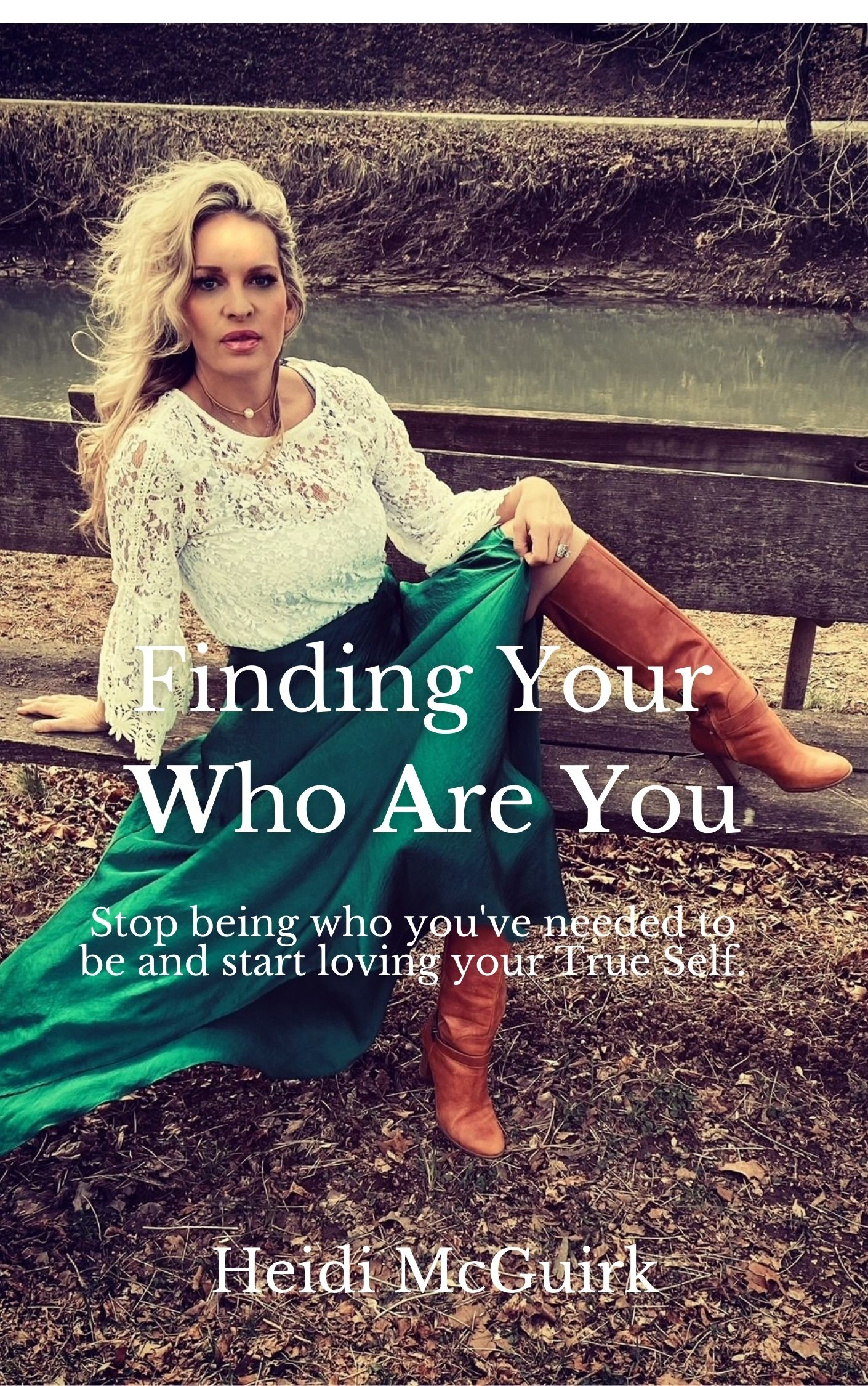 Finding Your Who Are you: How to stop being who you've needed to be and start loving your true self.